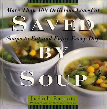 Saved By Soup: More Than 100 Delicious Low-Fat Soups To Eat And Enjoy Every Day