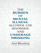The Burden of Mental Illness, Alcohol Use Disorder, and Underage Drinking