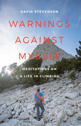 Warnings against Myself: Meditations on a Life in Climbing