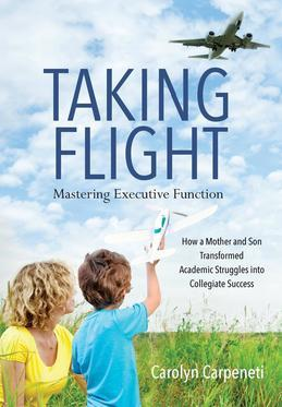 Taking Flight: Mastering Executive Function - How a Mother and Son Transformed Academic Struggles into  Collegiate Success