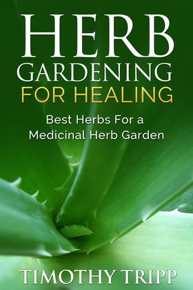 Herb Gardening For Healing: Best Herbs For a Medicinal Herb Garden