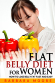 Flat Belly Diet For Women: How to Lose Belly Fat Fast and Easy
