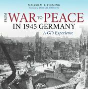 From War to Peace in 1945 Germany: A GI's Experience