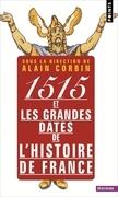 1515 et les grandes dates de l'histoire de France. revisitées par les grands historiens d'aujourd'hui