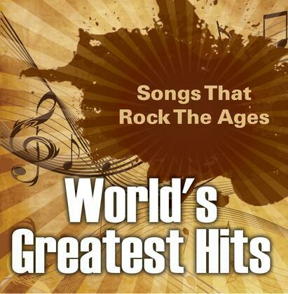 World's Greatest Hits: Songs That Rock The Ages: Popular Songs