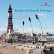 Blackpool's Seaside Heritage