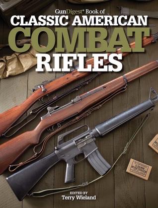 Gun Digest Book of Classic American Combat Rifles