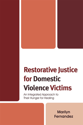 Restorative Justice for Domestic Violence Victims: An Integrated Approach to Their Hunger for Healing
