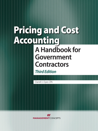 Pricing and Cost Accounting: A Handbook for Government Contractors: A Handbook for Government Contractors