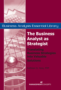The Business Analyst as Strategist: Translating Business Strategies Into Valuable Solutions: Translating Business Strategies Into Valuable Solutions