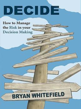 DECIDE: How to Manage the Risk in Your Decision Making