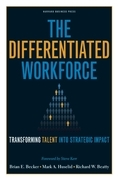 The Differentiated Workforce: Translating Talent into Strategic Impact