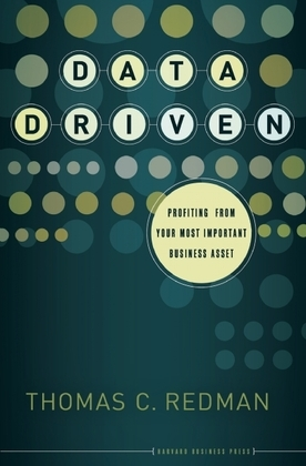 Data Driven: Profiting from Your Most Important Business Asset