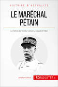 Le maréchal Pétain. Ascension et chute d'un héros français