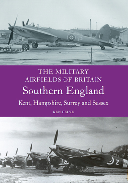 Military Airfields of Britain: Southern England