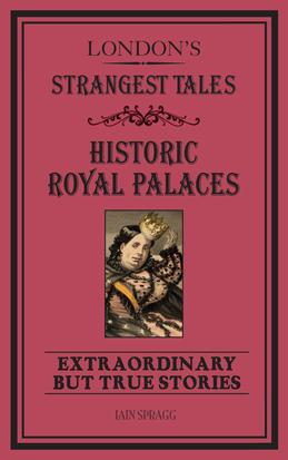 London's Strangest Tales: Historic Royal Palaces