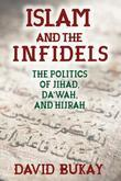 Islam and the Infidels: The Politics of Jihad, Dawah, and Hijrah