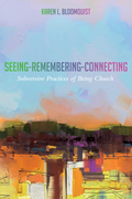 Seeing-Remembering-Connecting: Subversive Practices of Being Church
