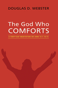 The God Who Comforts: A Forty-Day Meditation on John 14:1-16:15