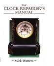 The CLOCK REPAIRER'S MANUAL