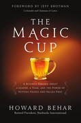 The Magic Cup: A Business Parable About a Leader, a Team, and the Power of Putting People and Values First