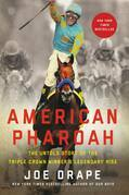 American Pharoah: The Untold Story of the Triple Crown Winner's Legendary Rise