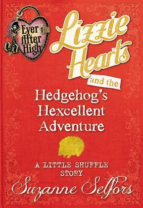 Ever After High:  Lizzie Hearts and the Hedgehog's Hexcellent Adventure:  A Little Shuffle Story (Digital Original)