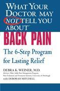 WHAT YOUR DOCTOR MAY NOT TELL YOU ABOUT (TM): BACK PAIN