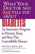 WHAT YOUR DOCTOR MAY NOT TELL YOU ABOUT (TM): DIABETES
