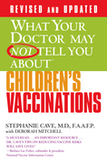 WHAT YOUR DOCTOR MAY NOT TELL YOU ABOUT (TM): CHILDREN'S VACCINATIONS