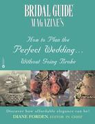 Bridal Guide (R) Magazine's How to Plan the Perfect Wedding...Without Going Broke