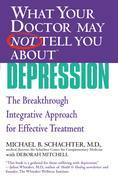 WHAT YOUR DOCTOR MAY NOT TELL YOU ABOUT (TM): DEPRESSION