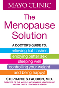 Mayo Clinic The Menopause Solution: A doctor's guide to relieving hot flashes, enjoying better sex, sleeping well, controlling your weight, and being