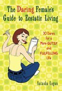 The Daring Female's Guide to Ecstatic Living