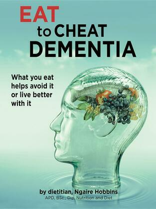 Eat To Cheat Dementia: What you eat helps you avoid it or live well with it.