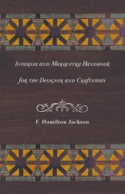 Intarsia and Marquetry - Handbook for the Designer and Craftsman
