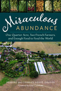 Miraculous Abundance: One Quarter Acre, Two French Farmers, and Enough Food to Feed the World