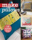Make Pillows: 12 Stylish Projects to Sew