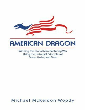 American Dragon: Winning the Global Manufacturing War Using the Universal Principles of Fewer, Faster, and Finer