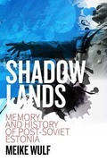 Shadowlands: Memory and History in Post-Soviet Estonia