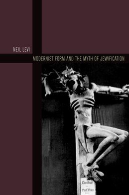 Modernist Form and the Myth of Jewification