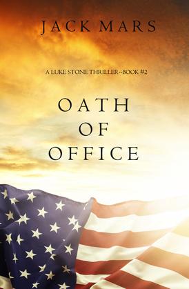 Oath of Office (a Luke Stone Thriller--Book #2)