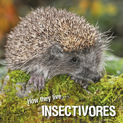 How they live... Insectivores