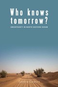 Who Knows Tomorrow?: Uncertainty in North-Eastern Sudan