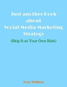 Just Another Book About Social Media Marketing Strategy - Skip It At Your Own Risk