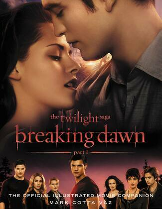 The Twilight Saga Breaking Dawn Part 1: The Official Illustrated Movie Companion: The Official Illustrated Movie Companion