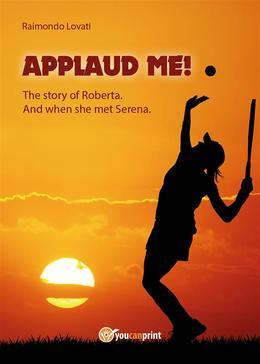 """""""Applaud me!"""" The story of Roberta. And when she met Serena"""