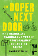 The Doper Next Door: My Strange and Scandalous Year on Performance-Enhancing Drugs