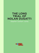 The Long Trial of Nolan Dugatti