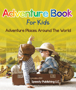 Adventure Book For Kids: Adventure Places Around The World